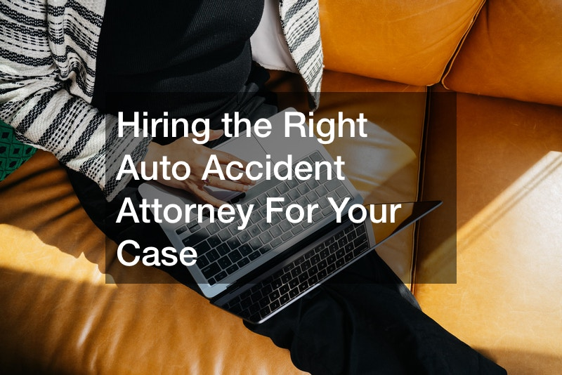 Hiring the Right Auto Accident Attorney For Your Case