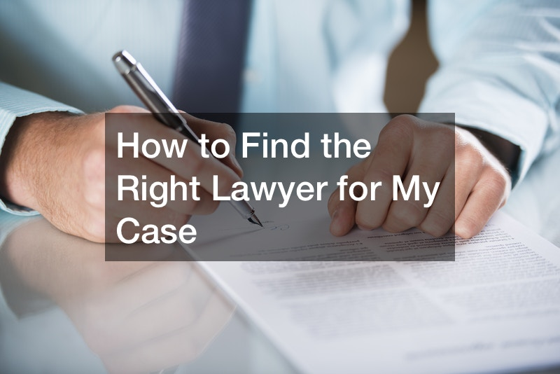How to Find the Right Lawyer for My Case
