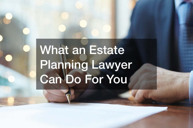 What an Estate Planning Lawyer Can Do For You